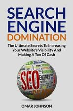 Search Engine Domination: the Ultimate Secrets to Increasing Your Website's...