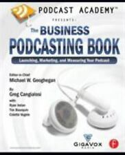 Podcast Academy: The Business Podcasting Book: Launching, Marketing, and Measuri