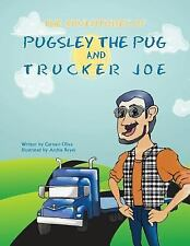 The Adventures of Pugsley the Pug and Trucker Joe by Carmen Oliva (2013,...