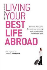 Living Your Best Life Abroad: Resources, Tips and Tools for Women...