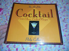 Art of the Cocktail : One Hundred Classic Cocktail Recipes by Philip Collins