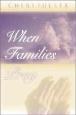 When Families Pray : The Power of Praying Together by Cheri Fuller (1999,...