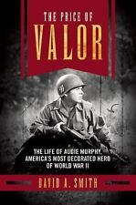 The Price of Valor : The Life of Audie Murphy, America's Most Decorated Hero...