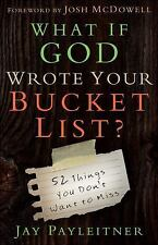 What If God Wrote Your Bucket List : 52 Things You Don't Want to Miss by Jay...