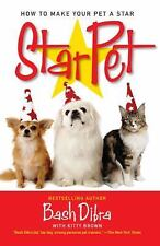 StarPet : How to Make Your Pet a Star by Bash Dibra and Kitty Brown (2005,...