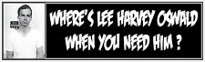 WHERE'S LEE HARVEY OSWALD WHEN YOU NEED HIM? BUMPER STICKER