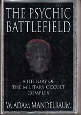 THE PSYCHIC BATTLEFIELD A HISTORY OF THE MILITARY-OCCULT COMPLEX - MANDELBAUM