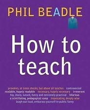 How to Teach by Phil Beadle (Paperback, 2010)