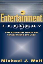 The Entertainment Economy : How Mega-Media Forces Are Transforming Our Lives...
