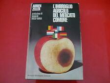 ADRIEN ZELLER:L'IMBROGLIO AGRICOLO DEL MERCATO COMUNE.MONDADORI 1971 PRIMA EDIZ.