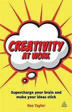 Creativity at Work : Supercharge Your Brain and Make Your Ideas Stick by Ros...