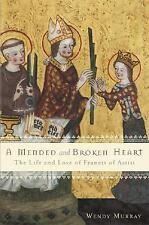 A Mended and Broken Heart : The Life and Love of Francis of Assisi by Wendy...