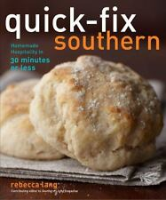 Quick-Fix Southern : Homemade Hospitality in 30 Minutes or Less by Rebecca...