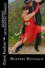 Learning Arg. Tango: Learning Authentic Tango : Mystery Revealed by Elena...
