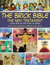 The Brick Bible: The New Testament: A New Spin on the Story of Jesus by Smith,