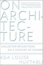 On Architecture : Collected Reflections on a Century of Change by Ada Louise...