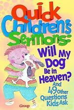 Quick Childrens Sermons - Will My Dog Be In Heaven (2001) - Used - Trade Pa
