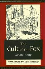 The Cult of the Fox : Power, Gender, and Popular Religion in Late Imperial...