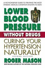 Lower Blood Pressure Without Drugs by Roger Mason (2011, Paperback, New Edition)