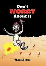 Don't Worry about It by Thomas Maul (2010, Paperback)