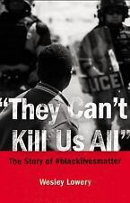 They Can't Kill Us All : The Story Of #blacklivesmatter by Wesley Lowery...
