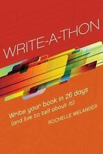 Write-A-Thon: Write Your Book in 26 Days And Live to Tell About It