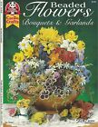BEADED FLOWERS BOUQUETS AND GARLANDS SUZANNE MCNEILL DESIGN ORGINALS BRAND NEW