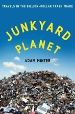 Junkyard Planet : Travels in the Billion-Dollar Trash Trade by Adam Minter...