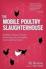 The Mobile Poultry Slaughterhouse: Building a Humane Chicken-Processing Unit...