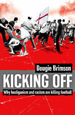 Kicking Off: Why Hooliganism and Racism are Killing Football Dougie Brimson Very