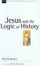 Jesus and the Logic of History (New Studies in Biblical Theology) by Barnett, P