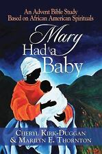 Mary Had a Baby : An Advent Bible Study Based on African American Spirituals...