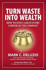 Turn Waste into Wealth : How to Find Cash in Every Corner of the Company by...