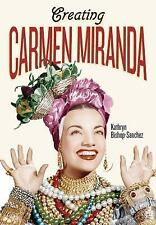 Creating Carmen Miranda: Race, Camp, and Transnational Stardom, , Bishop-Sanchez