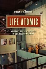 Synthesis: Life Atomic : A History of Radioisotopes in Science and Medicine...