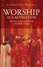 Worship as a Revelation : The Past, Present and Future of Catholic Liturgy by...