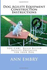 Dog Agility Equipment Construction Instructions: YOU CAN!  Build Better Training