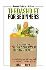 Dash Diet For Beginners: Lose Weight, Lower Blood Pressure, and Improve Your Hea