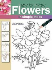 How to Draw: How to Draw Flowers : In Simple Steps by Janet Whittle (2008,...