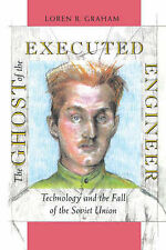 The Ghost of the Executed Engineer: Technology and the Fall of the Soviet...