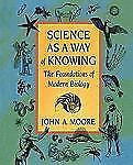 Science as a Way of Knowing : The Foundations of Modern Biology by John A....