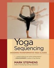 Yoga Sequencing : Designing Transformative Yoga Classes by Mark Stephens...