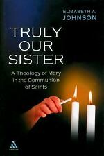 Truly Our Sister: A Theology of Mary in the Communion of Saints, Johnson, Elizab