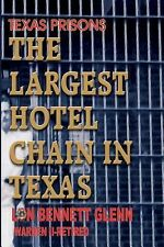 Texas Prisons : Largest Hotel Chain in Texas by Lon Bennet Glenn (2004,...