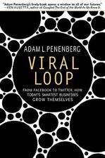 Viral Loop: From Facebook to Twitter, How Today's Smartest Businesses Grow Them