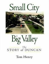 Small City in a Big Valley : The Story of Duncan by Tom Henry (1999, Hardcover,