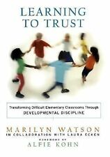 Learning to Trust : Transforming Difficult Elementary Classrooms Through...