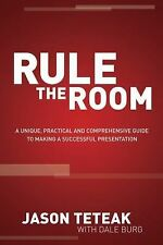 Rule the Room : A Unique, Practical and Comprehensive Guide to Making a...