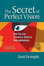 The Secret of Perfect Vision: How You Can Prevent or Reverse Nearsightedness