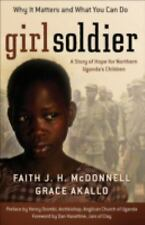 Girl Soldier : A Story of Hope for Northern Uganda's Children by Faith J. H....